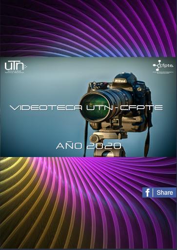 Ver 2020: Revista Videográfica UTN-CFPTE  -- Actividades realizadas durante el 2020